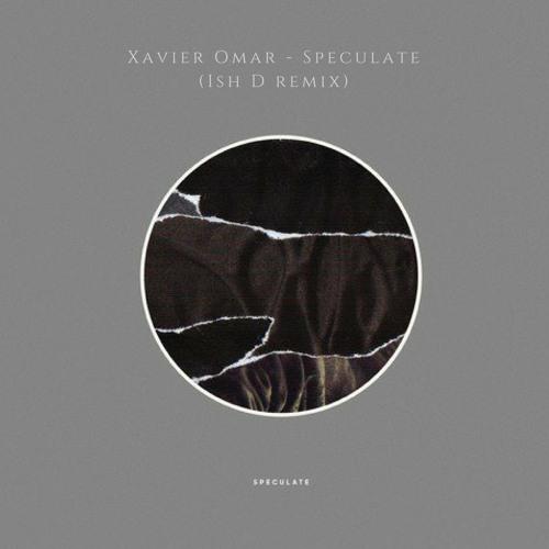 Xavier Omar - Speculate (Ish D remix)