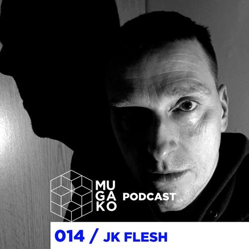 Mugako Podcast 014 - JK FLESH