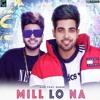 Mill Lo Na - Guri Ft. Sukhe (Full Song) Jaani | Satti Dhillon | Latest Punjabi Songs 2018