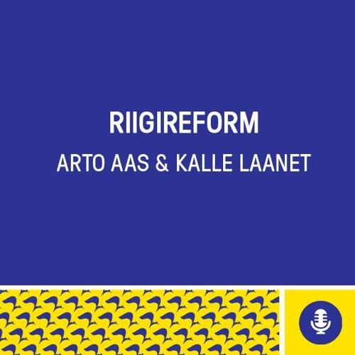 Riigireform | Kalle Laanet & Arto Aas | mai 2018