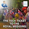 [Podcast EP #11] The Tech Ticket to the Royal Wedding