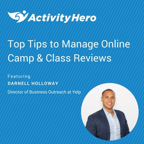 Top Tips to Manage Online Camp & Class Reviews from Yelp Expert Darnell Holloway