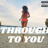 Through To You Ft. Hollywood Mar