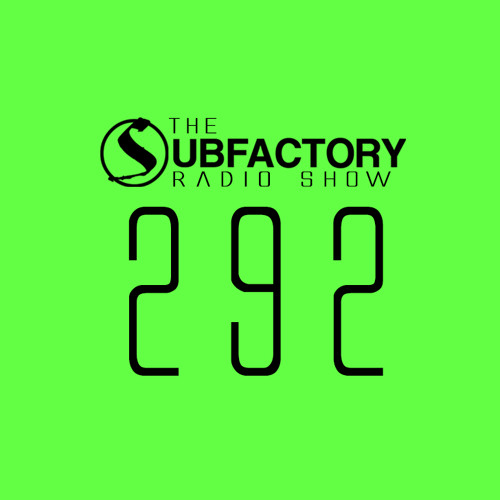 The Subfactory Radio Show #292