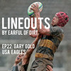 Lineouts EP22- Gary Gold, USA Eagles