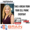 Take a Break from Your Cell Phone Everyday    Leigh Richardson discusses LIVE (5/16/18)