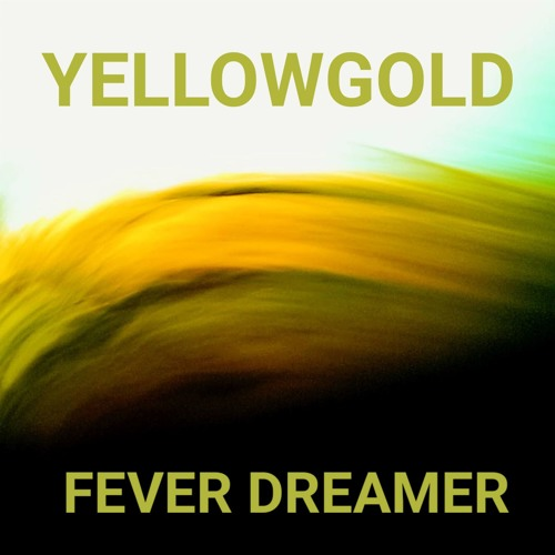 Yellowgold - Fever Dreamer