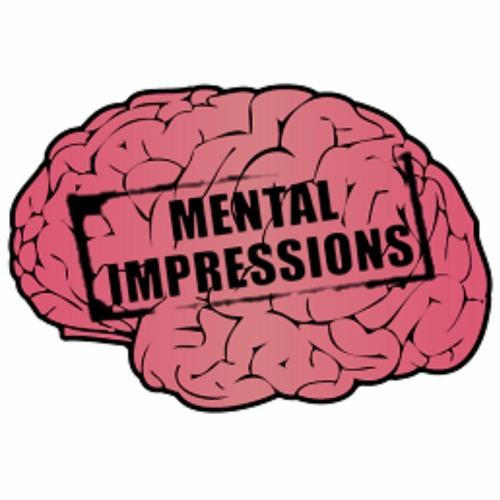 Mental Impressions Podcast E4