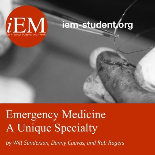 iEM - Emergency Medicine - A Unique Specialty By Will Sanderson, Danny Cuevas, and Rob Rogers