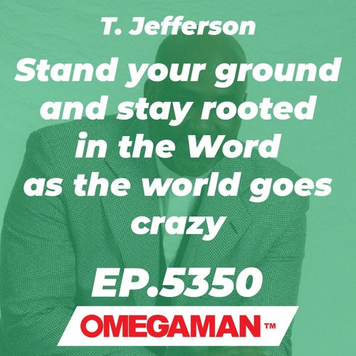Episode 5350 - Stand your ground and stay rooted in the Word as the world goes crazy - T. Jefferson