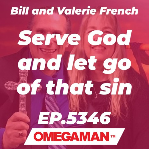 Episode 5346 - Serve God and let go of that sin - Bill and Valerie French