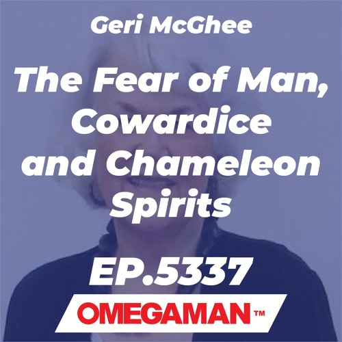 Episode 5337 - The Fear of Man, Cowardice and Chameleon