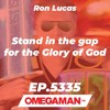 Episode 5335 - Stand in the gap for the Glory of God - Ron Lucas