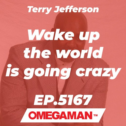 Episode 5167 - Wake up - the world is going crazy - Terry Jefferson