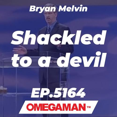 Episode 5164 - Shackled to a devil - Bryan Melvin