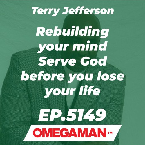 Episode 5149 - Rebuilding your mind - Serve God before you lose your life - Terry Jefferson
