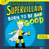 HOW TO BE A SUPERVILLAIN: BORN TO BE GOOD by Michael Fry Read by Nate Begle - Audiobook Excerpt