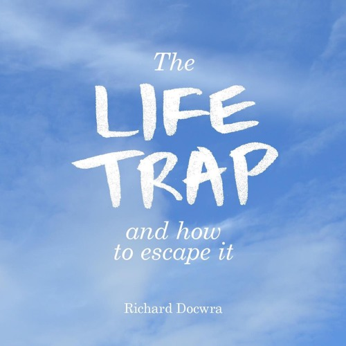 The Life Trap - and how to escape it