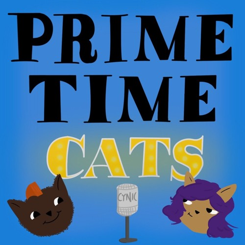 Prime Time Cats - Yah don't need names to serve JUSTICE!!!