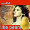 ep 030: like pears