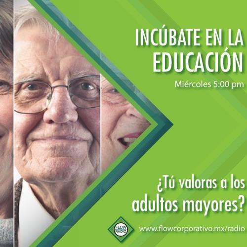 Incúbate en la Educación 06 - ¿Tú valoras a los adultos mayores?