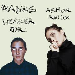 Banks - Weaker Girl (Ashur Remix)