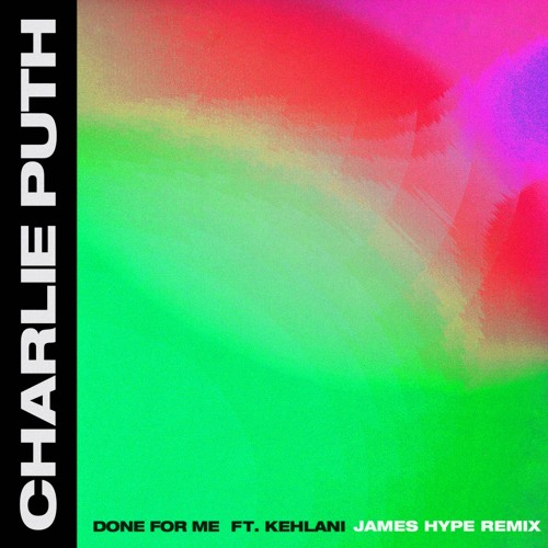 Charlie Puth - Done For Me ft. Kehlani (James Hype Remix)