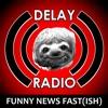 Delay Radio: Funny News Fast(ish)!