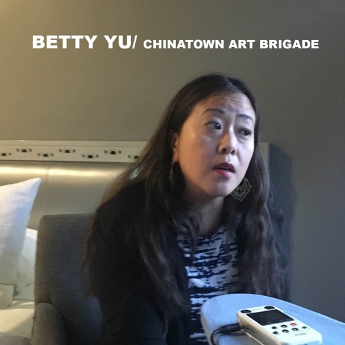 Betty Yu/ Chinatown Art Brigade VISITINGS