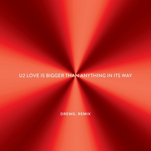 U2 - Love Is Bigger Than Anything In It's Way (DrewG. Remix)