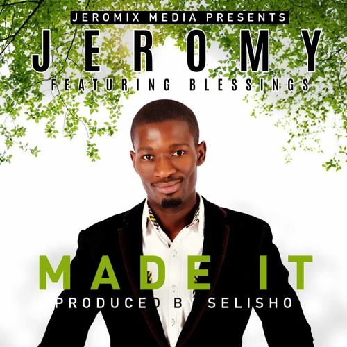 Jeromy Feat. Blessings - Made It (Prod. By Selisho)