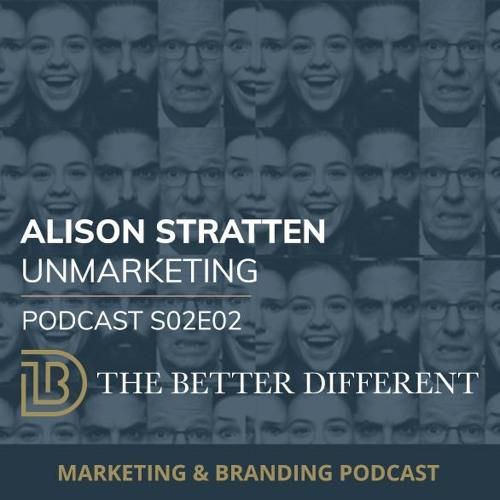 (Un)Branding Lessons in the age of disruption | Alison Stratten, Unmarketing | S02E02