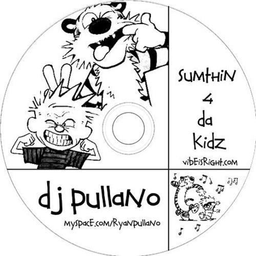 DJ Pullano - SumThin 4 Da Kidz