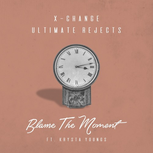 X-Change & Ultimate Rejects ft. Krysta Youngs - Blame The Moment [FREE DOWNLOAD]