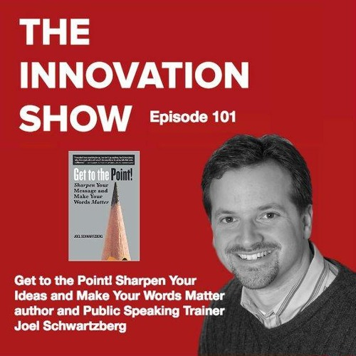 EP 101: Get to The Point with author and strategic communications trainer Joel Schwartzberg