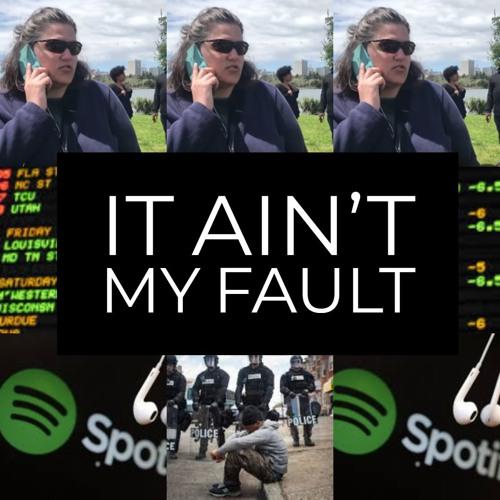 It Ain't My Fault (Ft. Ibram X Kendi)