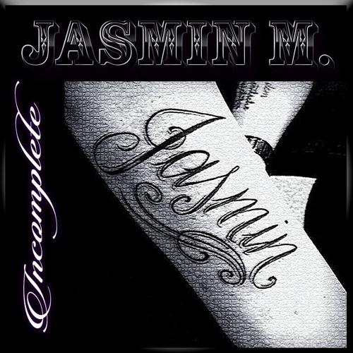 Incomplete (Original/Demo) - Jasmin M.