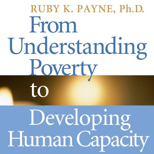 From Understanding Poverty to Developing Human Capacity - Ruby Payne Audiobook Excerpt