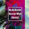 We Be Burnin' / Nice For What(Remix) prod. by Julian Gross