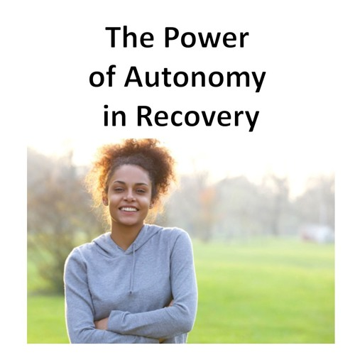 The Power Of Autonomy In Recovery