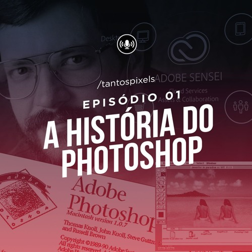 TantosPixels - 001 - A História do Photoshop