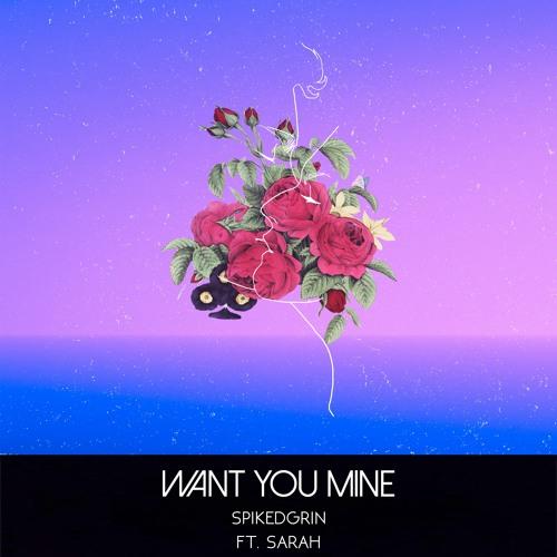 SpikedGrin - Want You Mine (feat. SARAH)