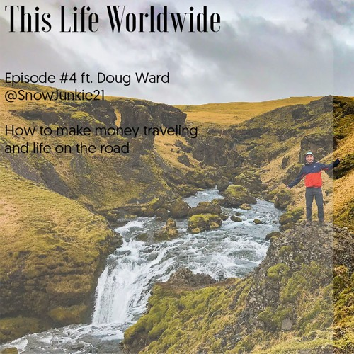 Episode #4 How you can get paid to travel and live life on the road ft. Doug Ward