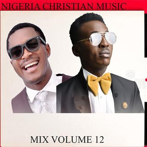 Nigeria Gospel Music Mix Volume 12 by Africa/Nigeria Gospel music on