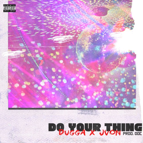 Do Your Thing - Dugga x Jvon Prod By Doc