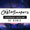 The Chainsmokers - Every Body Hates Me(DC Remix)