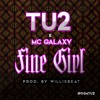 MC GALAXY Ft TU2 - FINE GIRL