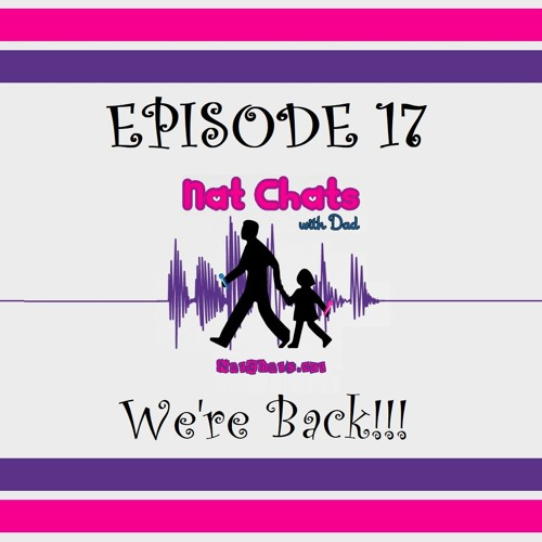 Nat Chats with Dad, Episode 17 - We're Back