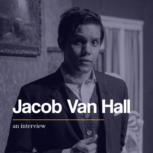 Jacob Van Hall: An Interview