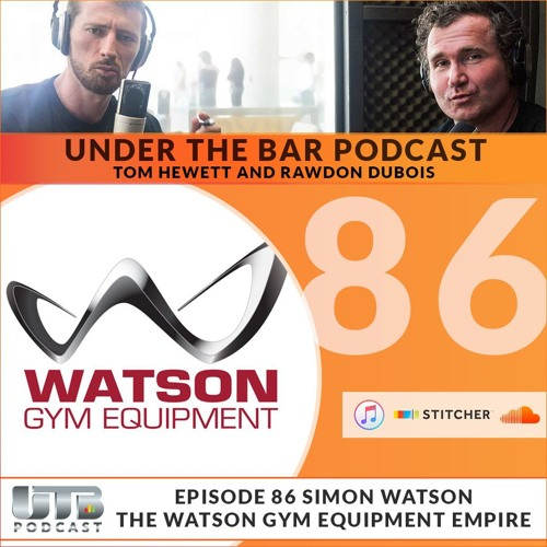 Simon Watson - The Watson Gym Equipment Empire Ep. 86 of Under The Bar Podcast